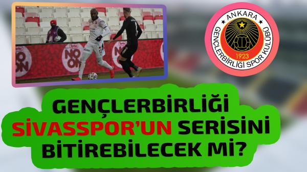 Gençlerbirliği Sivasspor'un serisini bitirebilecek mi?