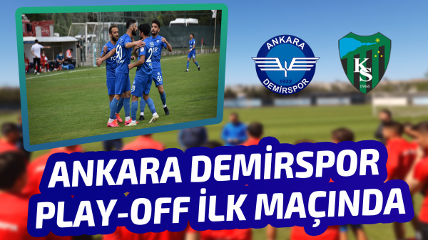 Ankara Demirspor play-off ilk maçında