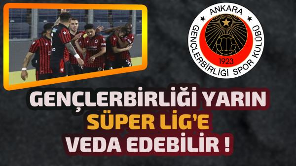 Gençlerbirliği yarın Süper Lig'e veda edebilir !