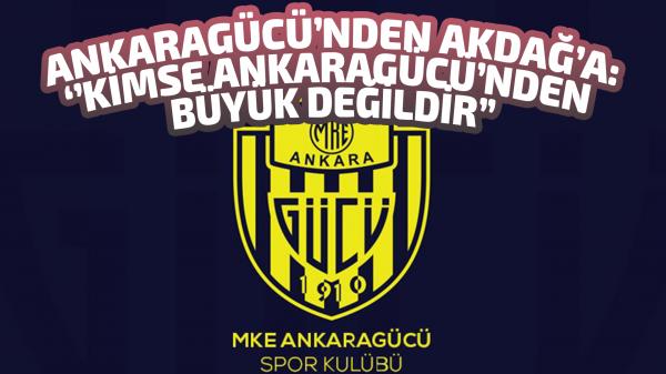Ankaragücü'nden Akdağ'a: ''Kimse Ankaragücü'nden büyük değildir''