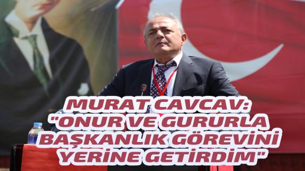 """Cavcav: """"Onur ve gururla başkanlık görevini yerine getirdim"""""""