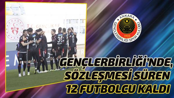 Gençlerbirliği'nde, sözleşmesi süren 12 futbolcu kaldı