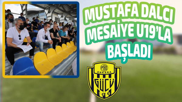 Mustafa Dalcı mesaiye U19'la başladı