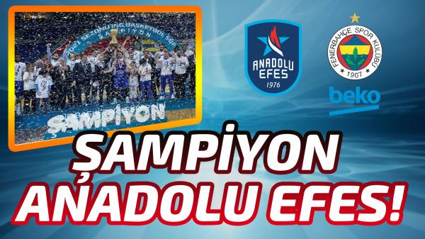 Şampiyon Anadolu Efes !