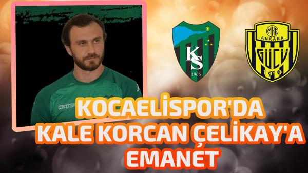 Kocaelispor'da kale Korcan Çelikay'a emanet