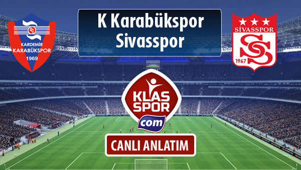 K Karabükspor - Demir Grup Sivasspor sahaya hangi kadro ile çıkıyor?