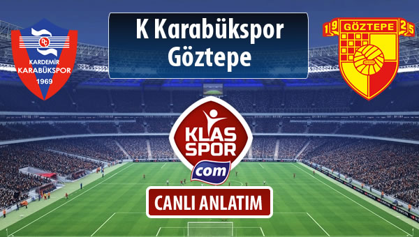 K Karabükspor - Göztepe sahaya hangi kadro ile çıkıyor?