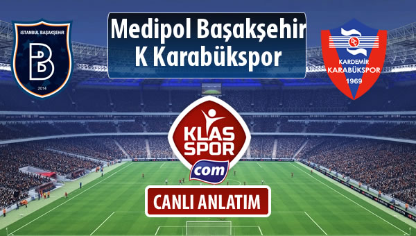 M.Başakşehir - K Karabükspor maç kadroları belli oldu...