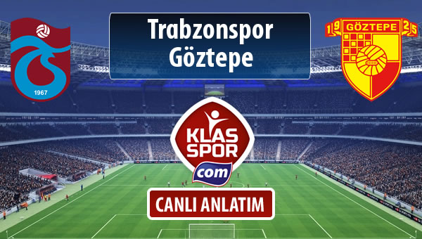 Trabzonspor - Göztepe sahaya hangi kadro ile çıkıyor?