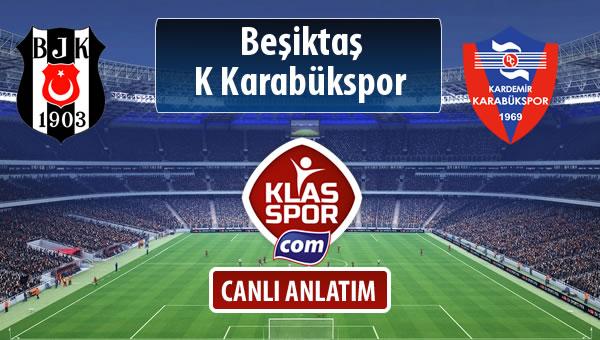 Beşiktaş - K Karabükspor sahaya hangi kadro ile çıkıyor?