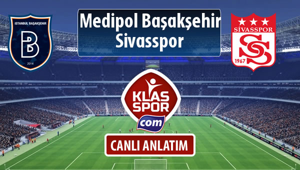 M.Başakşehir - Demir Grup Sivasspor maç kadroları belli oldu...