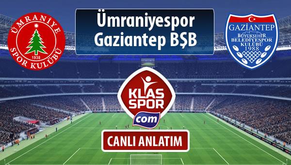 Ümraniyespor - Gazişehir Gaziantep FK sahaya hangi kadro ile çıkıyor?