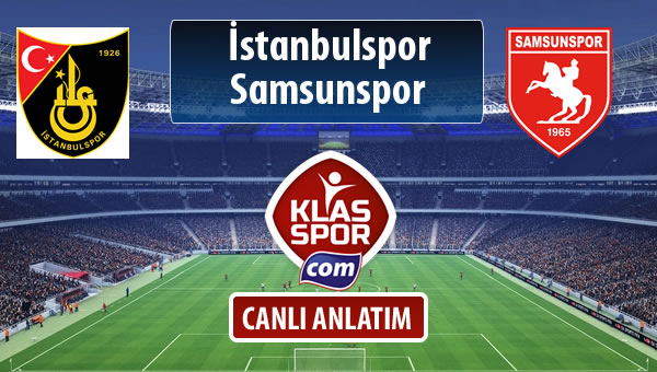 İşte İstanbulspor - Samsunspor maçında ilk 11'ler