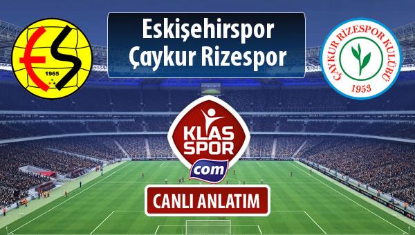Eskişehirspor - Çaykur Rizespor sahaya hangi kadro ile çıkıyor?