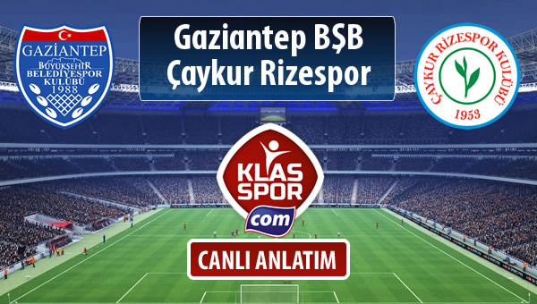 Gazişehir Gaziantep FK - Çaykur Rizespor maç kadroları belli oldu...