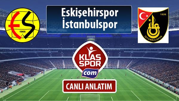 Eskişehirspor - İstanbulspor sahaya hangi kadro ile çıkıyor?