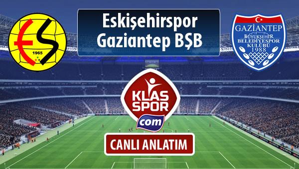 Eskişehirspor - Gazişehir Gaziantep FK maç kadroları belli oldu...