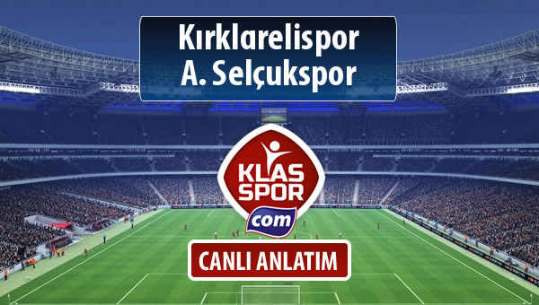 Kırklarelispor - A. Selçukspor maç kadroları belli oldu...