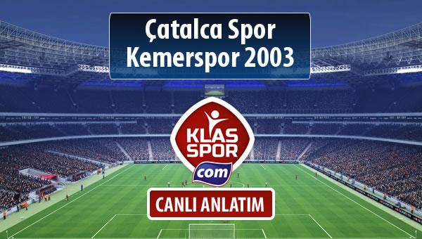 Çatalca Spor - Kemerspor 2003 sahaya hangi kadro ile çıkıyor?