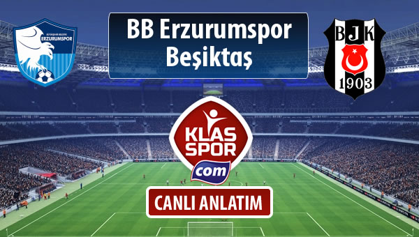BB Erzurumspor - Beşiktaş sahaya hangi kadro ile çıkıyor?