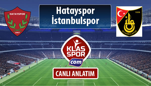 İşte Hatayspor - İstanbulspor maçında ilk 11'ler