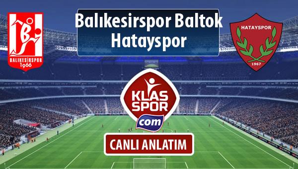 Balıkesirspor Baltok - Hatayspor sahaya hangi kadro ile çıkıyor?